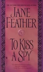 To Kiss A Spy ebook by Jane Feather