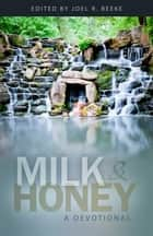 Milk and Honey ebook by Joel R. Beeke
