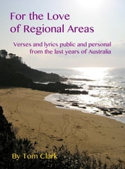 For the Love of Regional Areas ebook by Tom Clark
