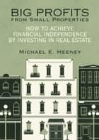 Big Profits from Small Properties ebook by Michael E. Heeney