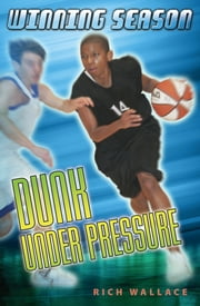 Dunk Under Pressure #7 - Winning Season ebook by Rich Wallace