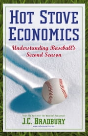 Hot Stove Economics - Understanding Baseball's Second Season ebook by J.C. Bradbury