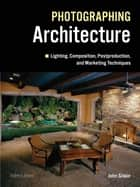 Photographing Architecture ebook by John Siskin