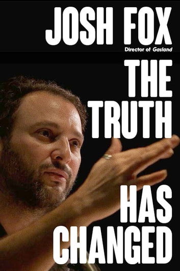 The Truth Has Changed ebook by Josh Fox