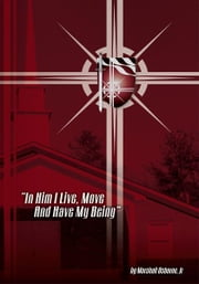 """In Him I Live, Move, and have my Being"" ebook by Marshall Osborne, Jr."