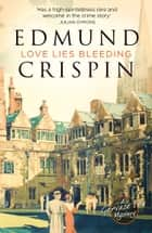 Love Lies Bleeding (A Gervase Fen Mystery) eBook by Edmund Crispin