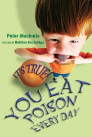It's True! You eat poison every day (18) ebook by Peter Macinnis,Bettina Guthridge