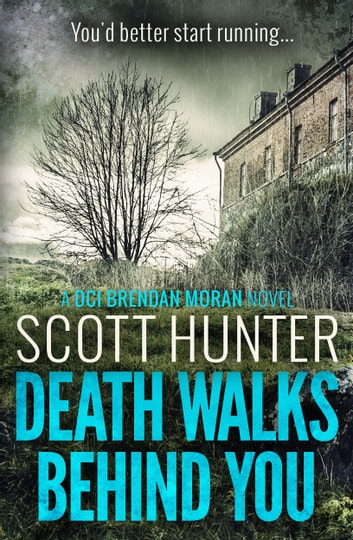 Death Walks Behind You (DCI Brendan Moran #3) ebook by Scott Hunter