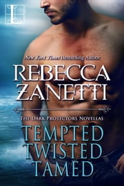 Tempted, Twisted, Tamed - The Dark Protectors Novellas ebook by Rebecca Zanetti
