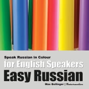 Easy Russian for English Speakers: Speak Russian in Colour, Express Emotions, Discuss Weather, Art, Music, Film, Likes And Dislikes, Volume 3 audiobook by Max Bollinger
