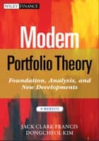Modern Portfolio Theory - Foundations, Analysis, and New Developments ebook by Jack Clark Francis, Dongcheol Kim