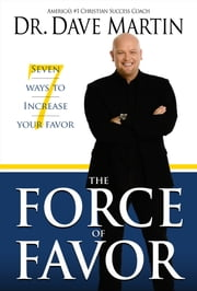 Force or Favor - Seven Ways to Increase Your Favor ebook by Dave martin