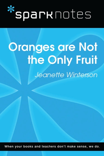 Oranges are Not the Only Fruit (SparkNotes Literature Guide) ebook by SparkNotes,Jeanette Winterson
