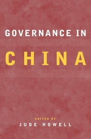 Governance in China ebook by Jude Howell,Marc Blecher,John P. Burns,Du Jie,Joseph Fewsmith,Jude Howell,Linda Jakobson,Michael Keane,Clemens Stubbe Ostergaard,Zhu Sanzhu,Zhang Jing