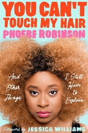 You Can't Touch My Hair - And Other Things I Still Have to Explain ebook by Phoebe Robinson,Jessica Williams