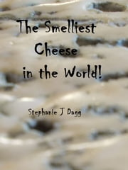 The Smelliest Cheese in the World! ebook by Stephanie Dagg