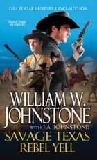 Rebel Yell eBook by William W. Johnstone, J.A. Johnstone