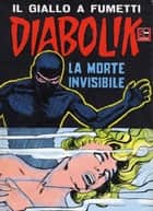 DIABOLIK (29): La morte invisibile ebook by Angela e Luciana Giussani