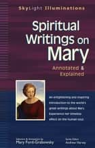 Spiritual Writings on Mary: Annotated & Explained ebook by Mary Ford-Grabowsky