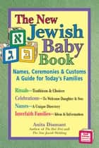 The New Jewish Baby Book, 2nd Ed.: Names, Ceremonies & CustomsA Guide for Todays Families ebook by Anita Diamant