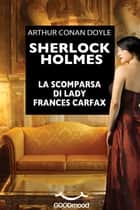 Sherlock Holmes. La scomparsa di Lady Frances Carfax. ebook by