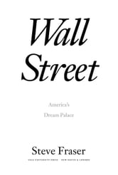 Wall Street: America's Dream Palace ebook by Steve Fraser