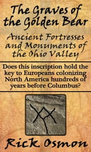 The Graves of the Golden Bear: Ancient Fortresses and Monuments of the Ohio Valley ebook by Rick Osmon
