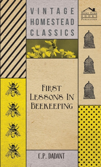 First Lessons in Beekeeping ebook by C. P. Dadant
