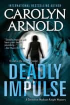 Deadly Impulse - Detective Madison Knight Series, #6 ebook by Carolyn Arnold