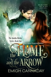 The Flame and the Arrow ebook by Emigh Cannaday
