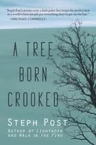 A Tree Born Crooked ebook by Steph Post