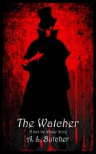 The Watcher: A Jack the Ripper Story ebook by A. L. Butcher