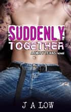 Suddenly Together - Dirty Texas, #2 ebook by JA Low