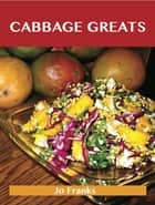 Cabbage Greats: Delicious Cabbage Recipes, The Top 97 Cabbage Recipes ebook by Franks Jo