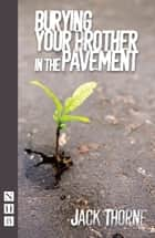 Burying Your Brother in the Pavement (NHB Modern Plays) ebook by Jack Thorne
