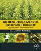Breeding Oilseed Crops for Sustainable Production ebook by Surinder Kumar Gupta