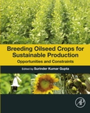 Breeding Oilseed Crops for Sustainable Production - Opportunities and Constraints ebook by Surinder Kumar Gupta