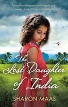 The Lost Daughter of India ebook by Sharon Maas