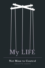 My Life - Not Mine to Control ebook by Colette Keefe