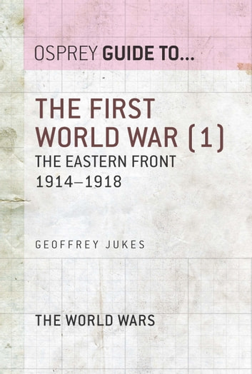 The First World War (1) - The Eastern Front 1914–1918 ebook by Geoffrey Jukes