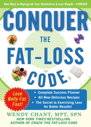 Conquer the Fat-Loss Code (Includes: Complete Success Planner, All-New Delicious Recipes, and the Secret to Exercising Less for Better Results!) ebook by Wendy Chant