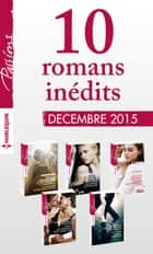 10 romans inédits Passions (n°570 à 574 - décembre 2015) ebook by Collectif