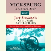 Vicksburg: A Guided Tour from Jeff Shaara's Civil War Battlefields - What happened, why it matters, and what to see audiobook by Jeff Shaara