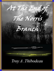 At the End Of The Norris Branch ebook by Troy Thibodeau