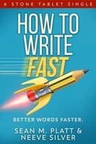 How to Write Fast - Better Words Faster ebook by Sean M. Platt, Neeve Silver