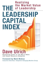 The Leadership Capital Index - Realizing the Market Value of Leadership ebook by Dave Ulrich