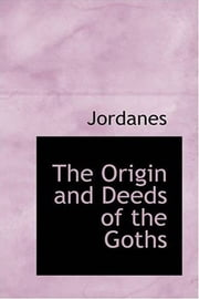 The Origin And Deeds Of The Goths ebook by Jordanes
