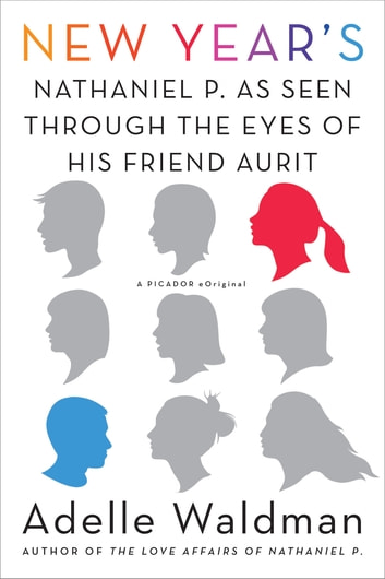 New Year's - Nathaniel P. as Seen Through the Eyes of His Friend Aurit ebook by Adelle Waldman