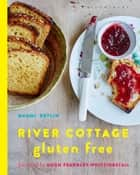 River Cottage Gluten Free ebook by Naomi Devlin