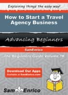 How to Start a Travel Agency Business ebook by Mikel Mayhew